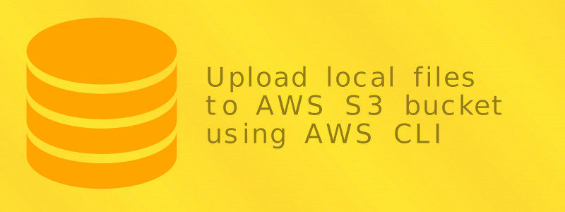 How to upload your local files to your AWS S3 bucket with AWS CLI